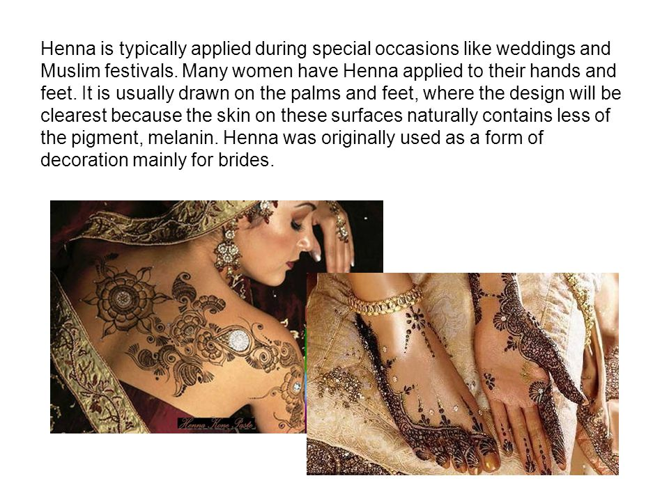 Henna is typically applied during special occasions like weddings and Muslim festivals.