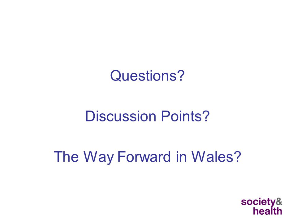 Questions Discussion Points The Way Forward in Wales