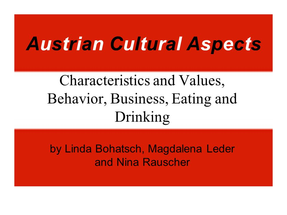 Austrian Cultural Aspects Characteristics and Values, Behavior, Business, Eating and Drinking by Linda Bohatsch, Magdalena Leder and Nina Rauscher