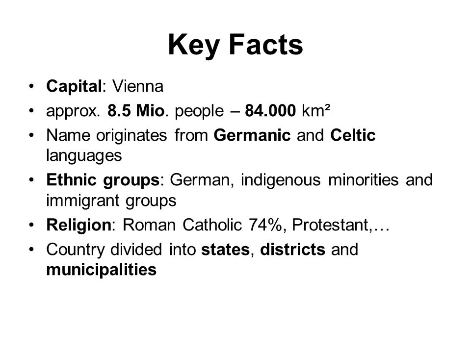 Key Facts Capital: Vienna approx. 8.5 Mio.