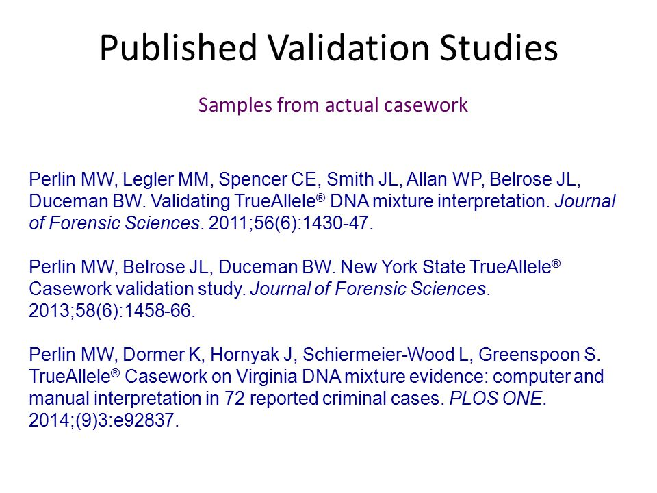 Published Validation Studies Perlin MW, Legler MM, Spencer CE, Smith JL, Allan WP, Belrose JL, Duceman BW.