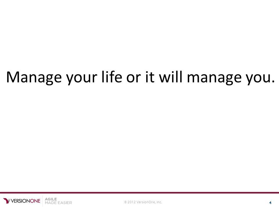 © 2012 VersionOne, Inc. 5 My life is agile.