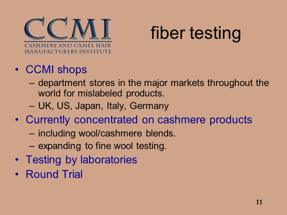 11 fiber testing CCMI shops –department stores in the major markets throughout the world for mislabeled products. –UK, US, Japan, Italy, Germany Curre