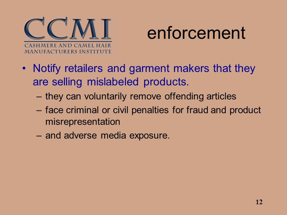 12 enforcement Notify retailers and garment makers that they are selling mislabeled products.