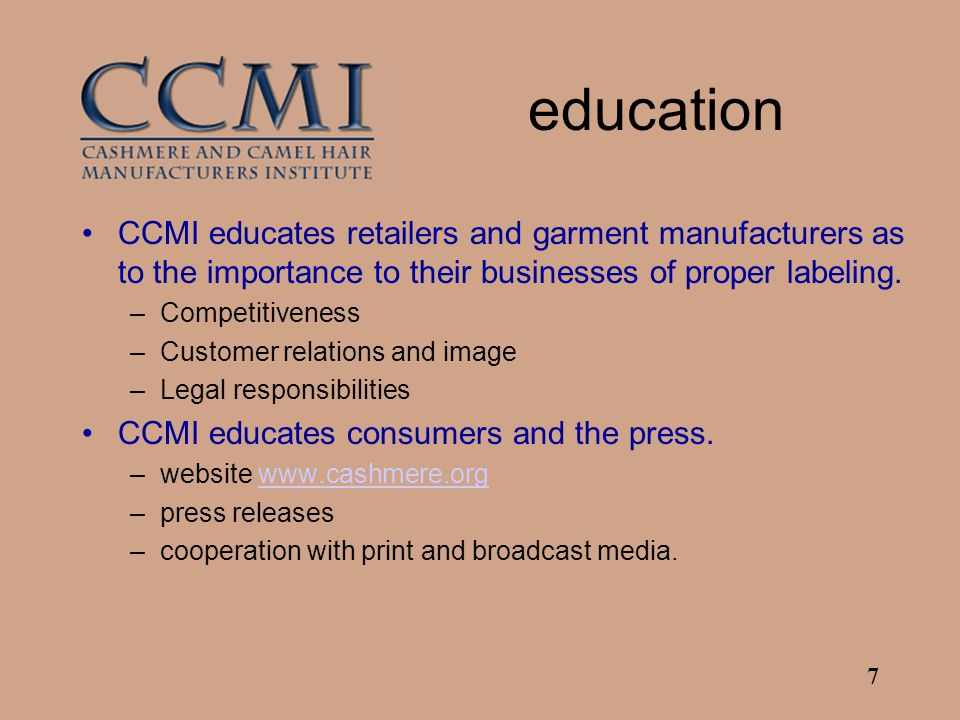 7 education CCMI educates retailers and garment manufacturers as to the importance to their businesses of proper labeling.