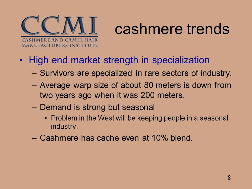 8 cashmere trends High end market strength in specialization –Survivors are specialized in rare sectors of industry. –Average warp size of about 80 me