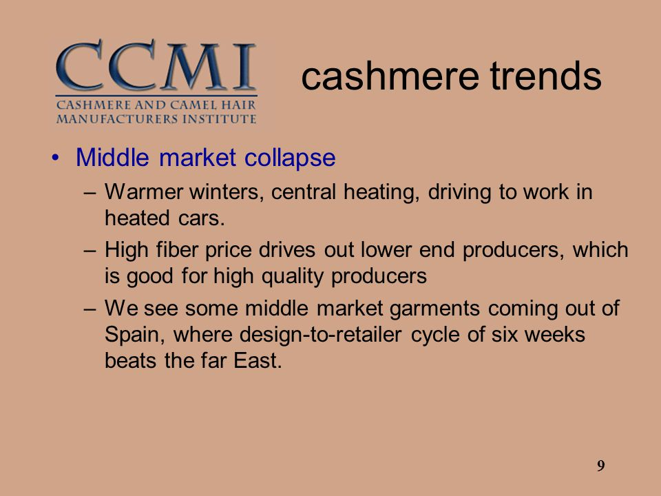9 cashmere trends Middle market collapse –Warmer winters, central heating, driving to work in heated cars.