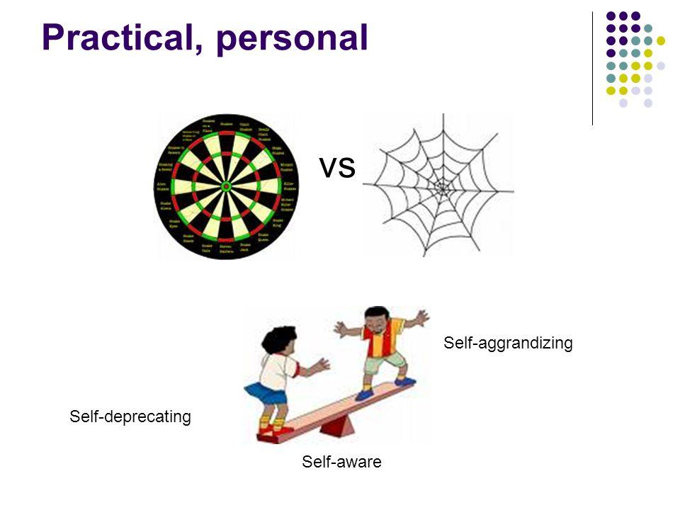 Practical, personal vs Self-deprecating Self-aggrandizing Self-aware