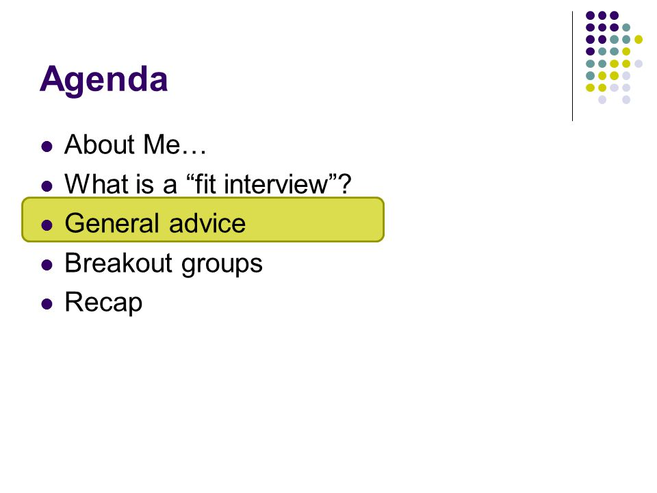 Agenda About Me… What is a fit interview ? General advice Breakout groups Recap