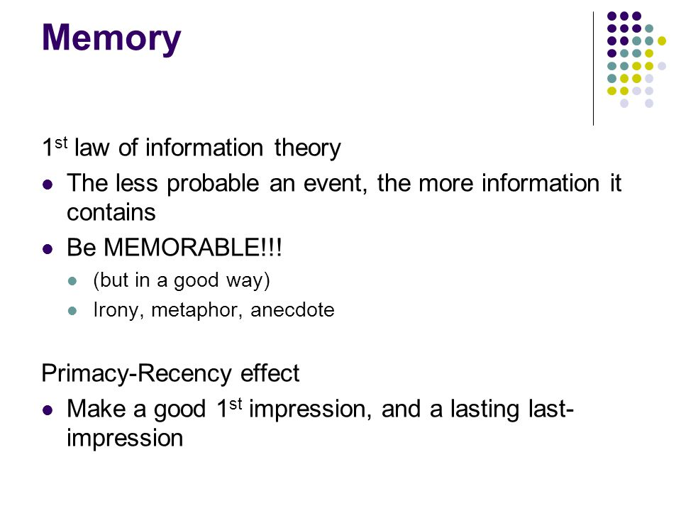 Memory 1 st law of information theory The less probable an event, the more information it contains Be MEMORABLE!!! (but in a good way) Irony, metaphor