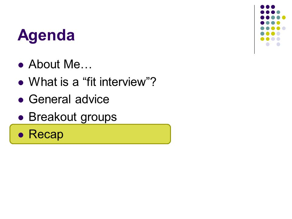 """Agenda About Me… What is a """"fit interview""""? General advice Breakout groups Recap"""