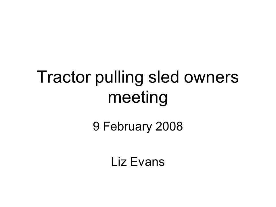 Tractor pulling sled owners meeting 9 February 2008 Liz Evans