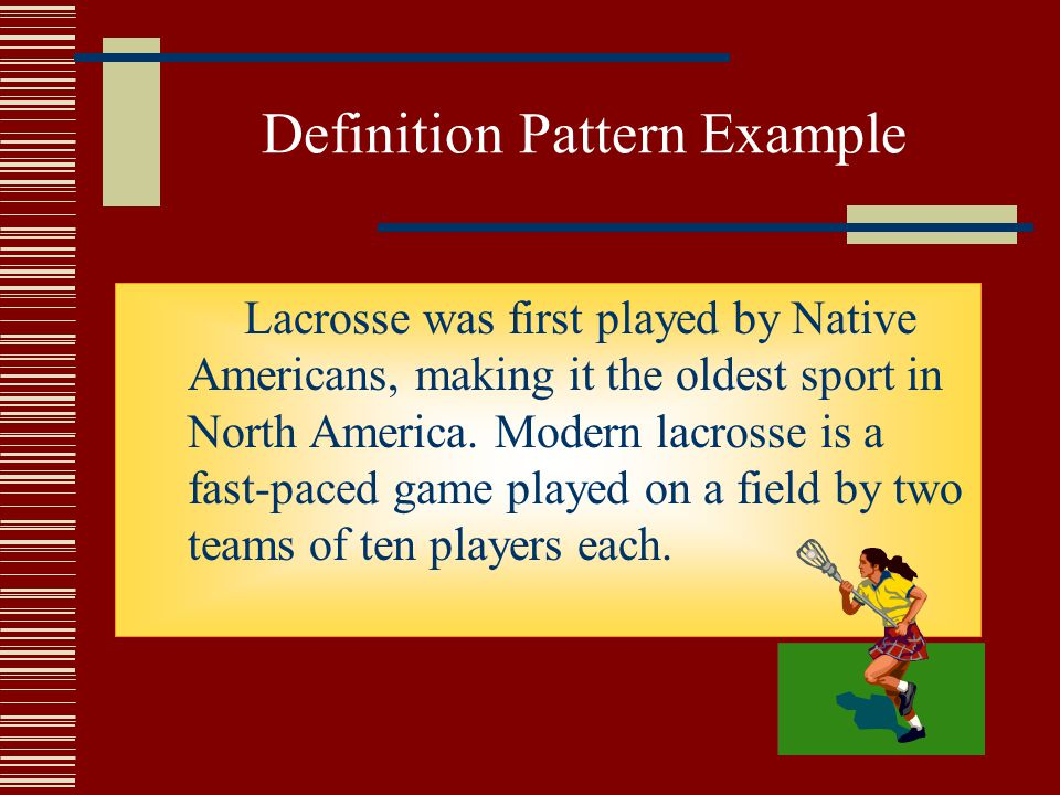 Definition Pattern Example Lacrosse was first played by Native Americans, making it the oldest sport in North America.
