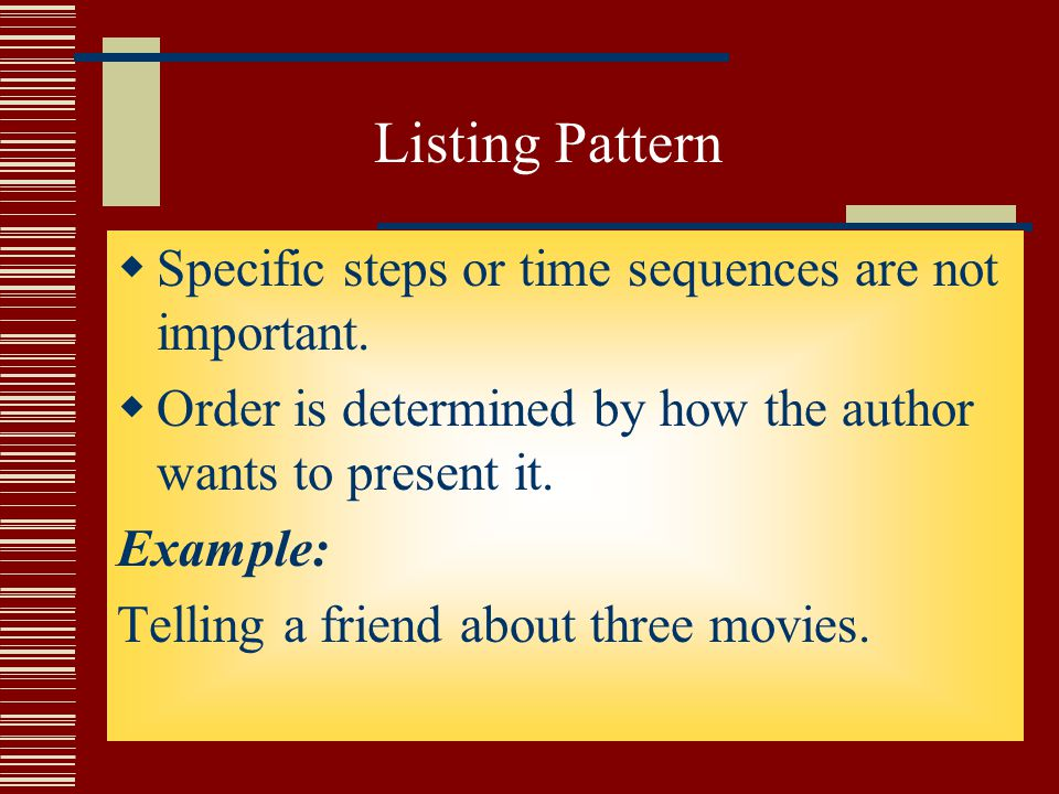 Listing Pattern  Specific steps or time sequences are not important.