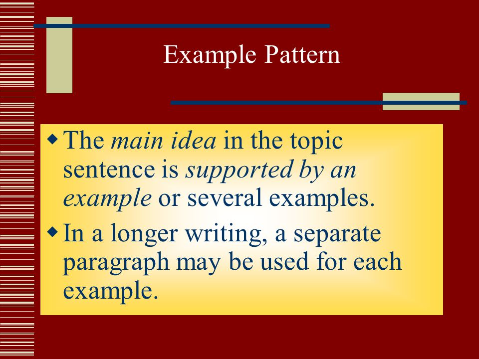 Example Pattern  The main idea in the topic sentence is supported by an example or several examples.