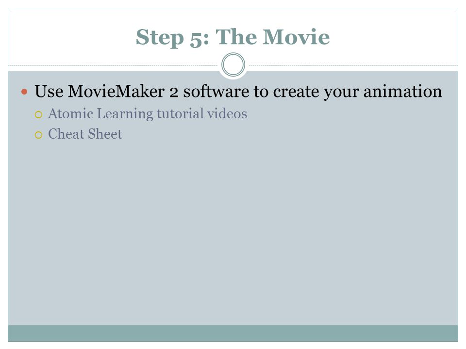 Step 5: The Movie Use MovieMaker 2 software to create your animation  Atomic Learning tutorial videos  Cheat Sheet