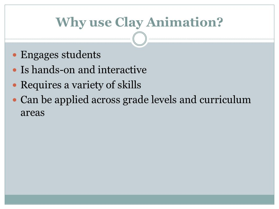 Why use Clay Animation.