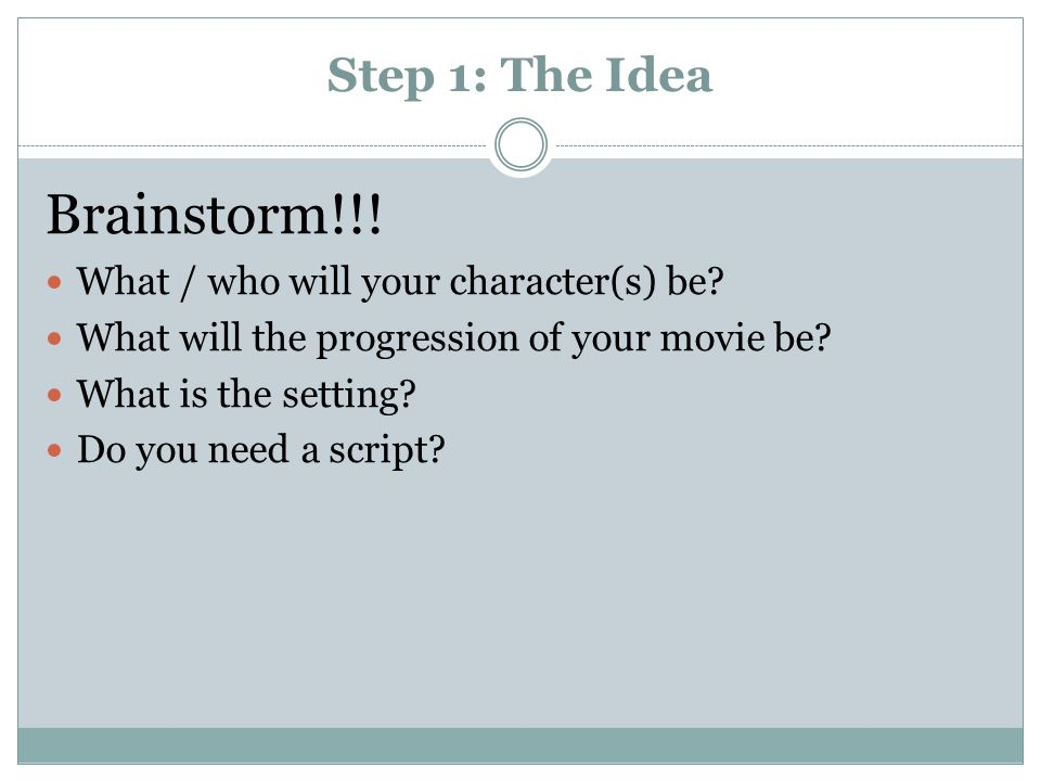 Step 1: The Idea Brainstorm!!. What / who will your character(s) be.