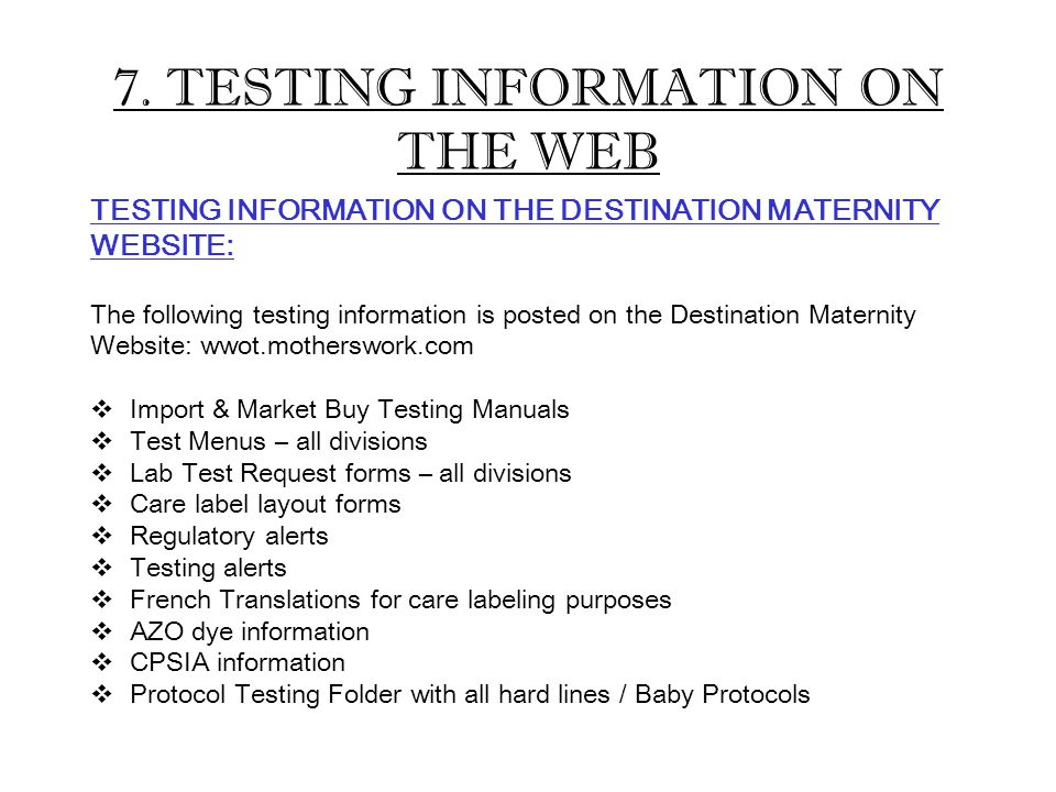 7. TESTING INFORMATION ON THE WEB TESTING INFORMATION ON THE DESTINATION MATERNITY WEBSITE: The following testing information is posted on the Destina