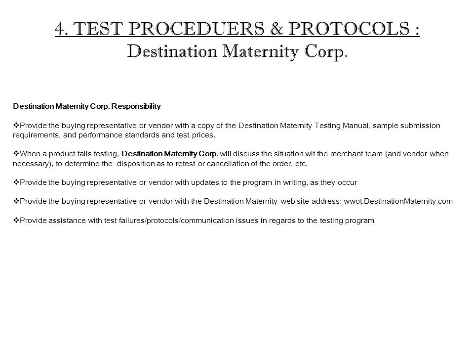 4. TEST PROCEDUERS & PROTOCOLS : Destination Maternity Corp. Destination Maternity Corp. Responsibility  Provide the buying representative or vendor