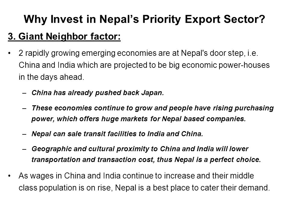 Why Invest in Nepal's Priority Export Sector? 3. Giant Neighbor factor: 2 rapidly growing emerging economies are at Nepal's door step, i.e. China and