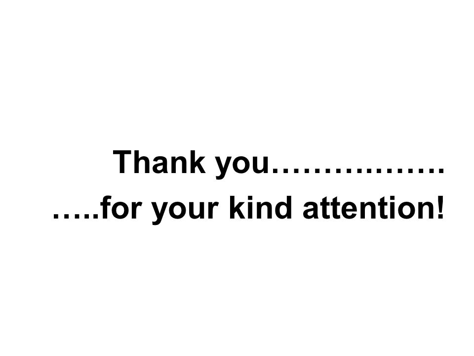 Thank you……….……. …..for your kind attention!