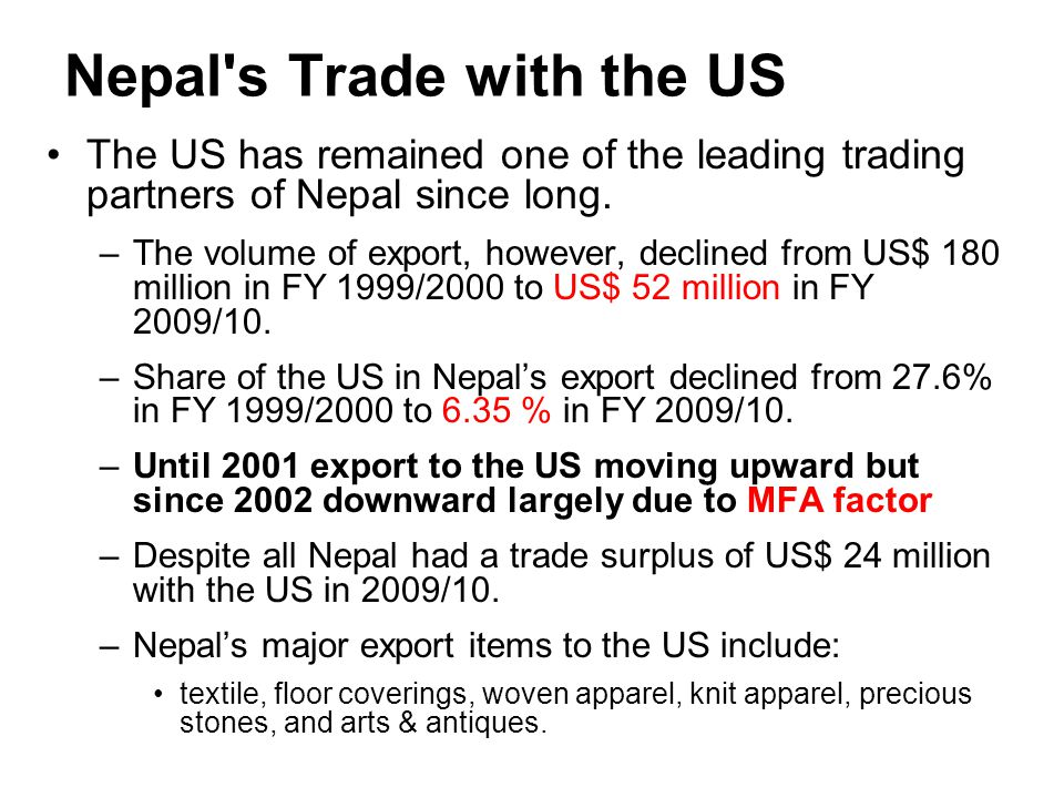 Nepal's Trade with the US The US has remained one of the leading trading partners of Nepal since long. –The volume of export, however, declined from U