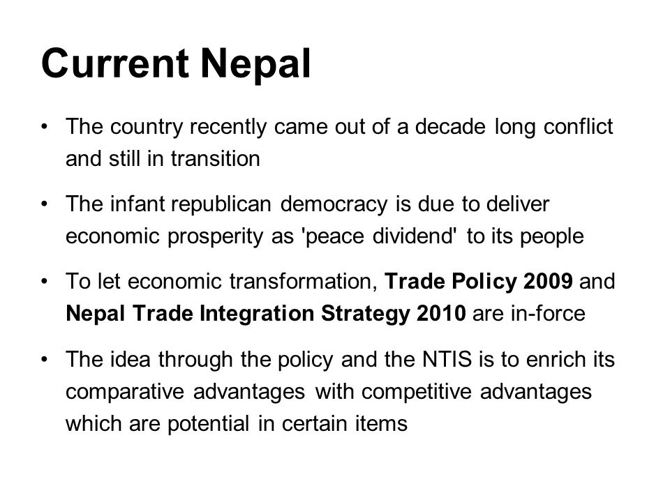 Current Nepal The country recently came out of a decade long conflict and still in transition The infant republican democracy is due to deliver econom