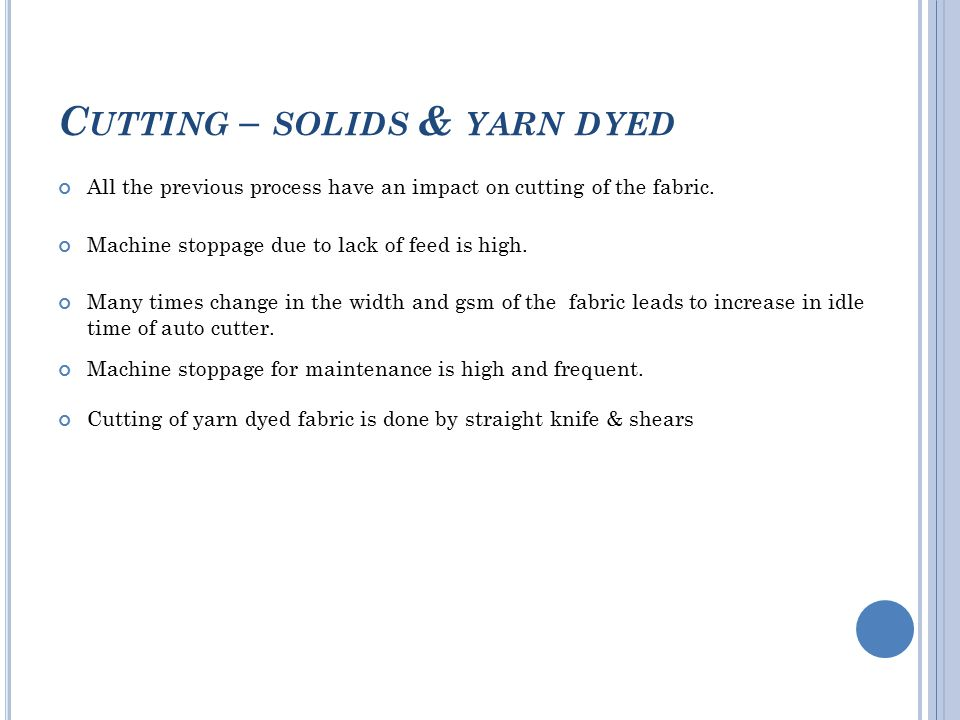 C UTTING – SOLIDS & YARN DYED All the previous process have an impact on cutting of the fabric.