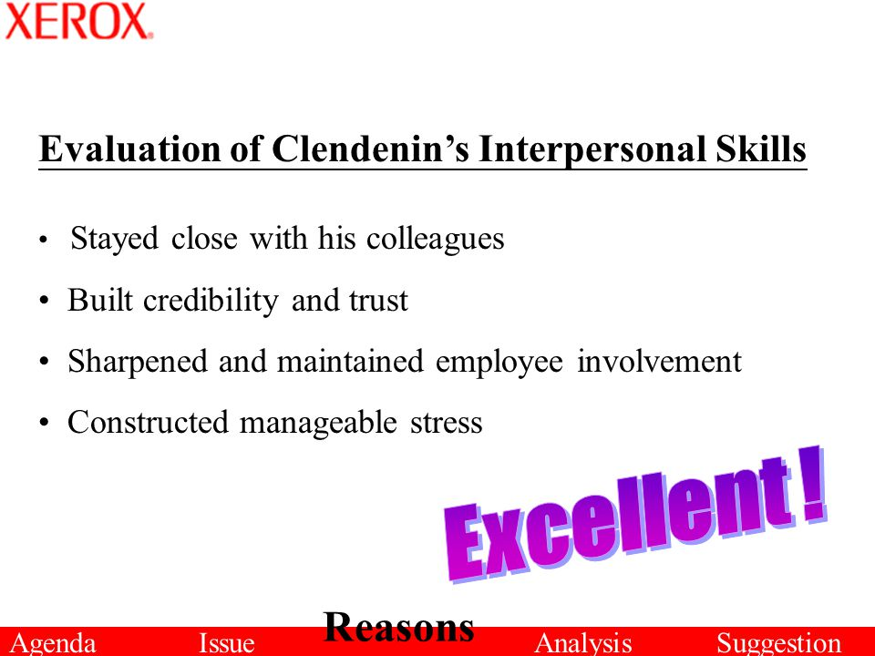 AgendaIssue Reasons AnalysisSuggestion Evaluation of Clendenin's Interpersonal Skills Stayed close with his colleagues Built credibility and trust Sha