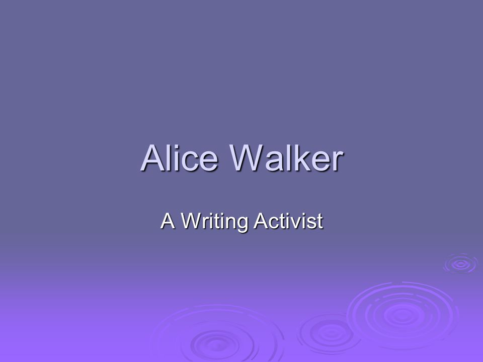 Alice Walker A Writing Activist