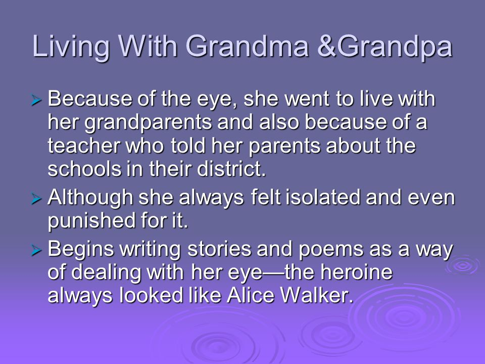 Living With Grandma &Grandpa  Because of the eye, she went to live with her grandparents and also because of a teacher who told her parents about the schools in their district.