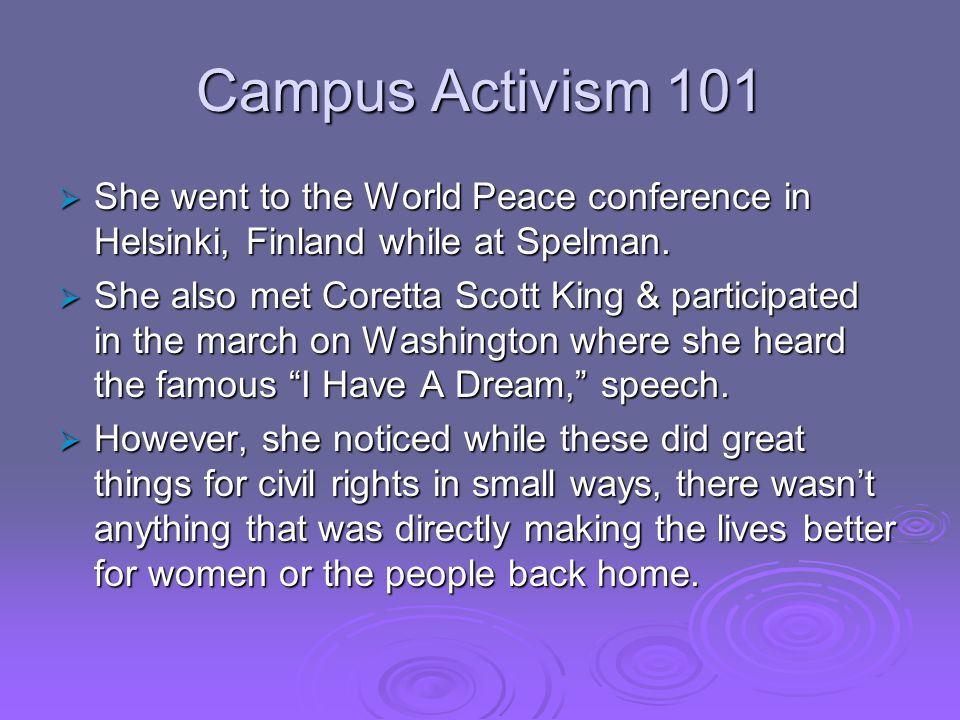Campus Activism 101  She went to the World Peace conference in Helsinki, Finland while at Spelman.
