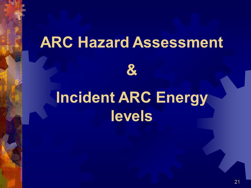 21 ARC Hazard Assessment & Incident ARC Energy levels