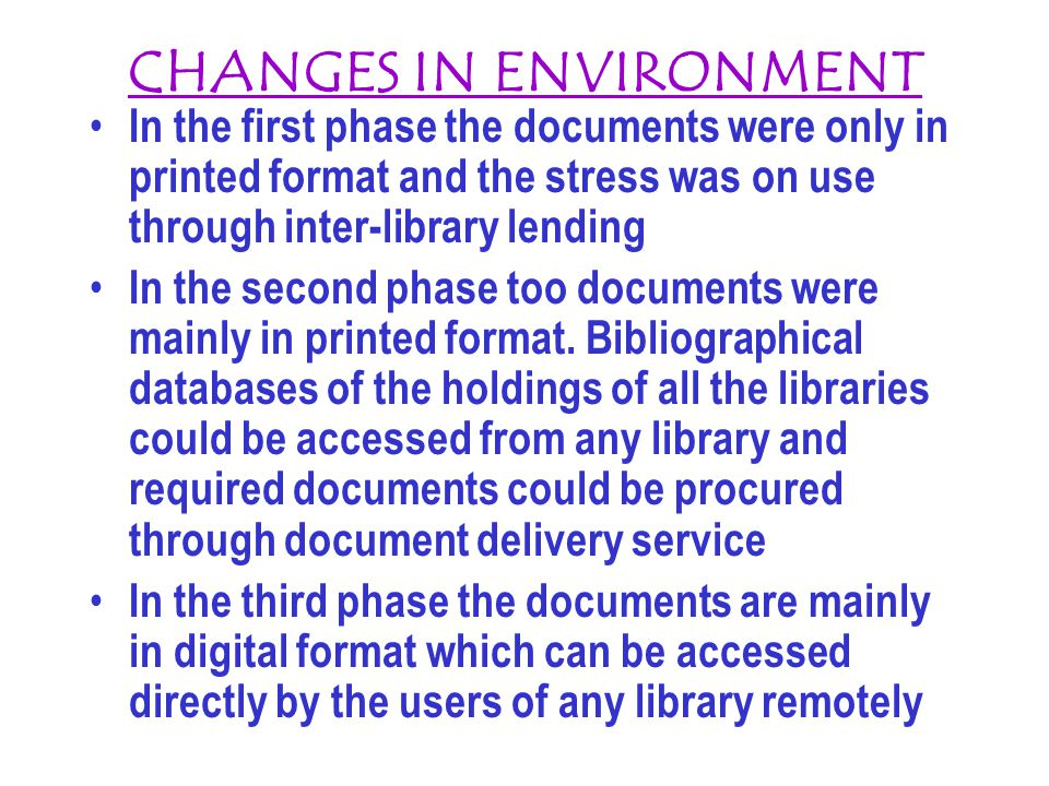 CHANGES IN ENVIRONMENT In the first phase the documents were only in printed format and the stress was on use through inter-library lending In the second phase too documents were mainly in printed format.