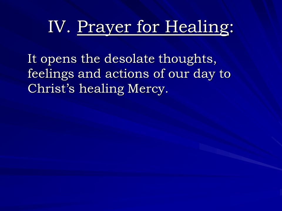 IV. Prayer for Healing: It opens the desolate thoughts, feelings and actions of our day to Christ's healing Mercy.