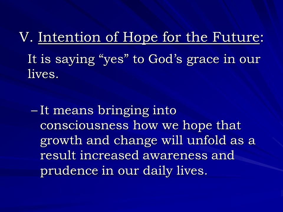 V. Intention of Hope for the Future: It is saying yes to God's grace in our lives.