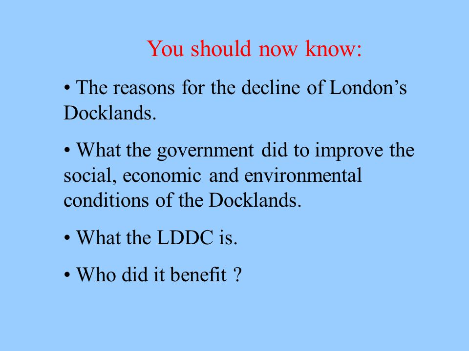 You should now know: The reasons for the decline of London's Docklands.