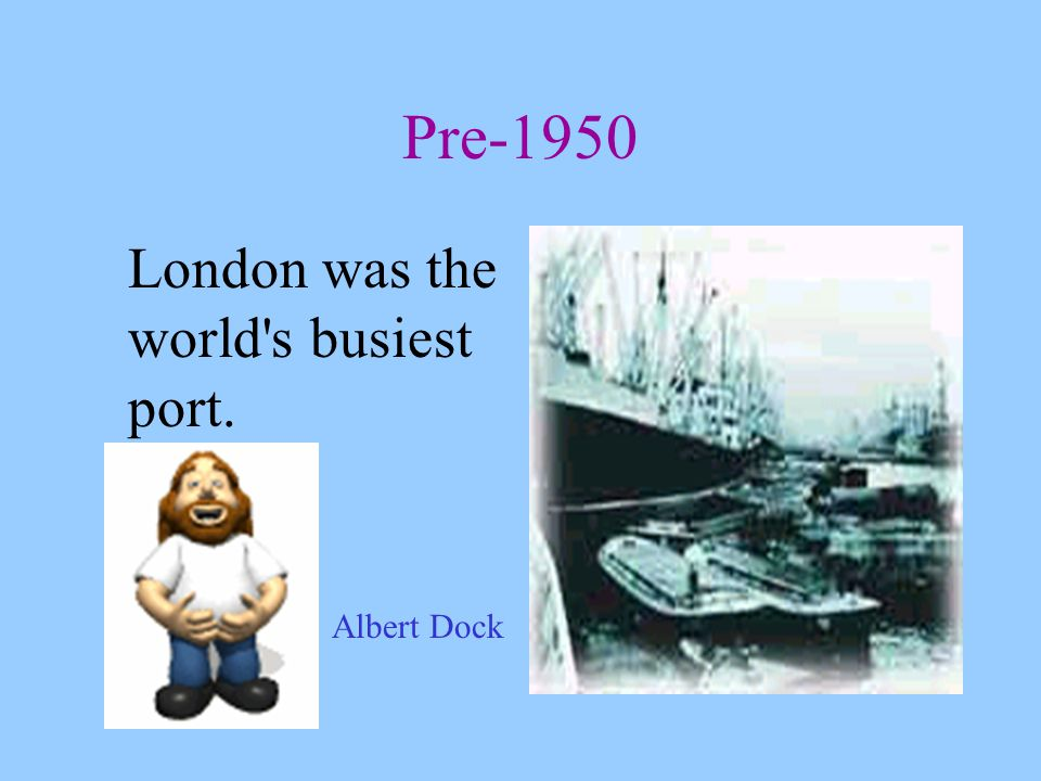 Pre-1950 London was the world s busiest port. Albert Dock