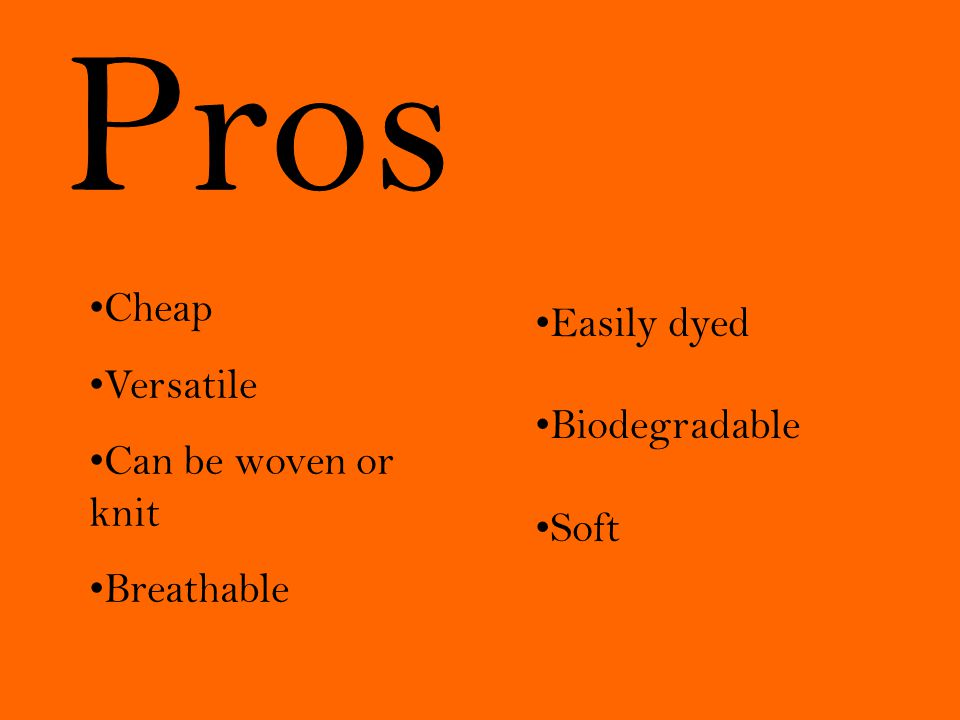 Cheap Versatile Can be woven or knit Breathable Easily dyed Biodegradable Soft