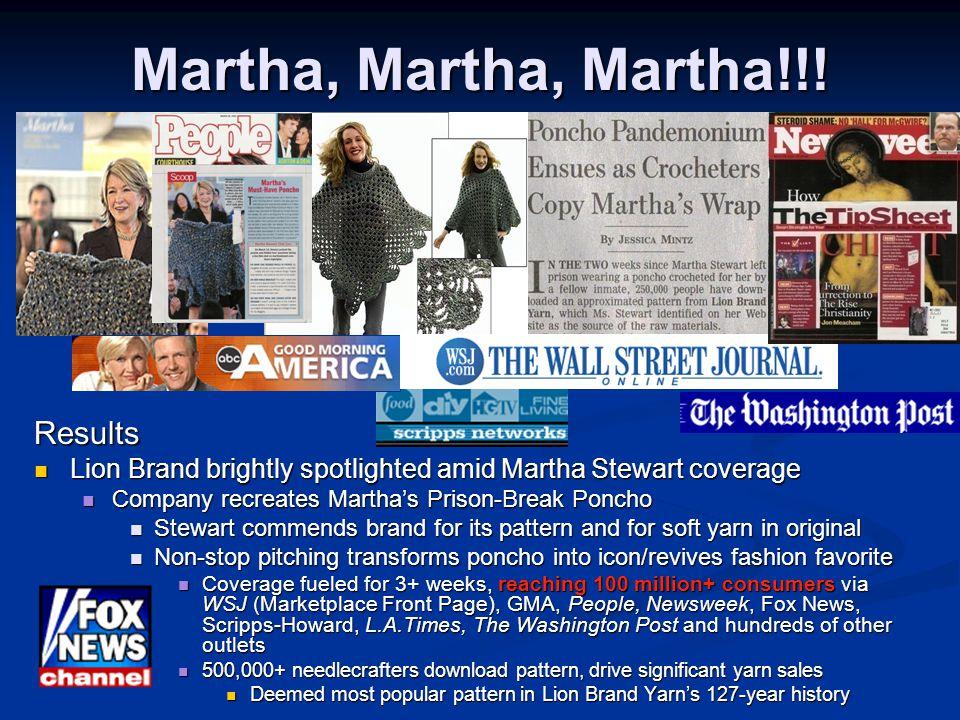 Martha, Martha, Martha!!! Results Lion Brand brightly spotlighted amid Martha Stewart coverage Company recreates Martha's Prison-Break Poncho Stewart