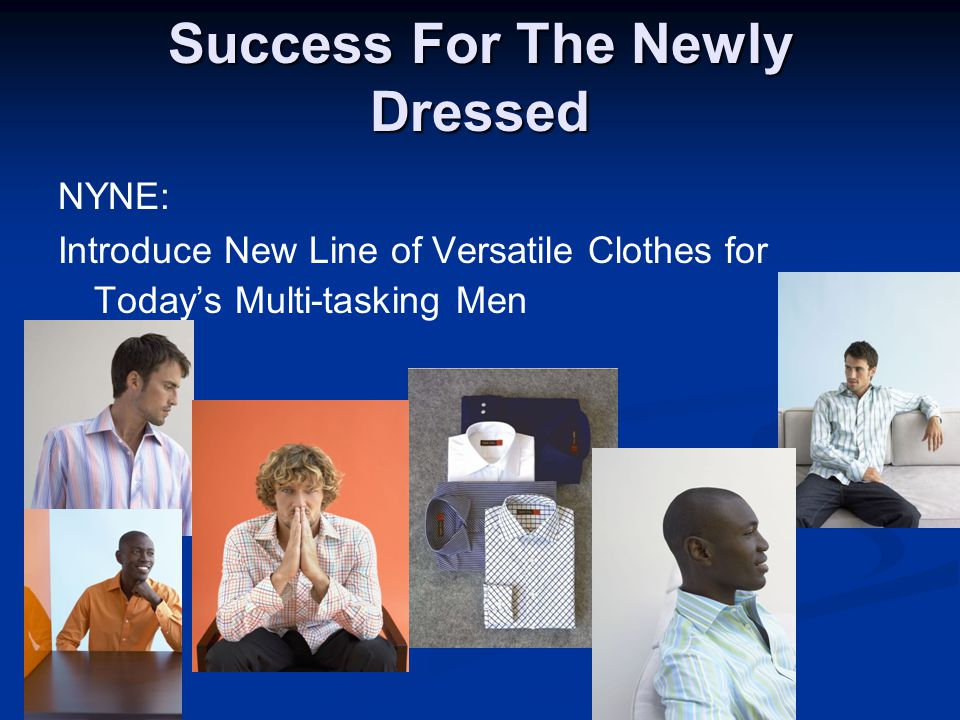Success For The Newly Dressed NYNE: Introduce New Line of Versatile Clothes for Today's Multi-tasking Men
