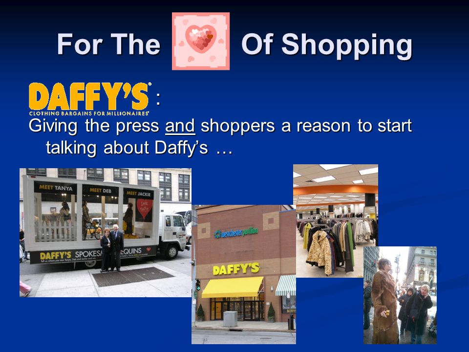 For The Of Shopping : Giving the press and shoppers a reason to start talking about Daffy's …