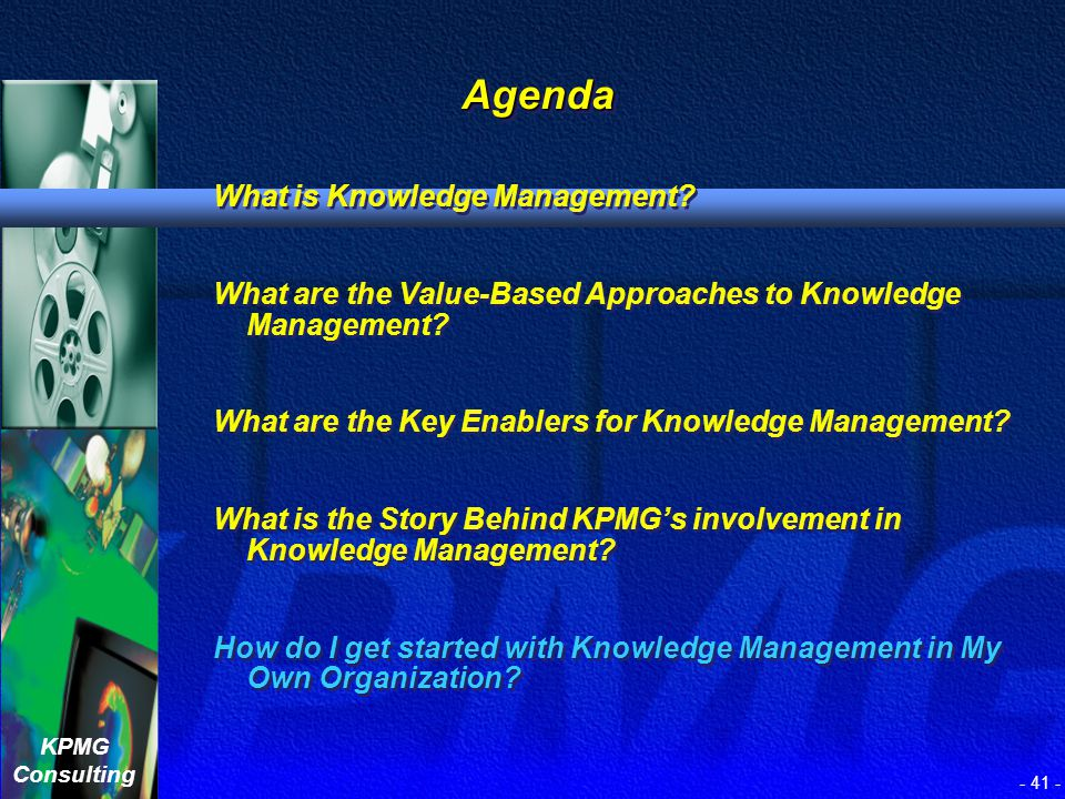 KPMG Consulting Building the Knowledge-Sharing Organization Day-to-Day Impacts on KPMG Employees… n Single Portal for Workflow n Human Knowledge Conne
