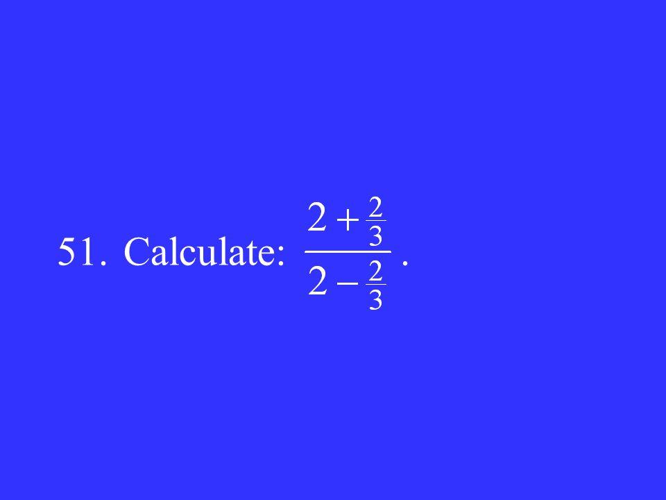 51.Calculate:.