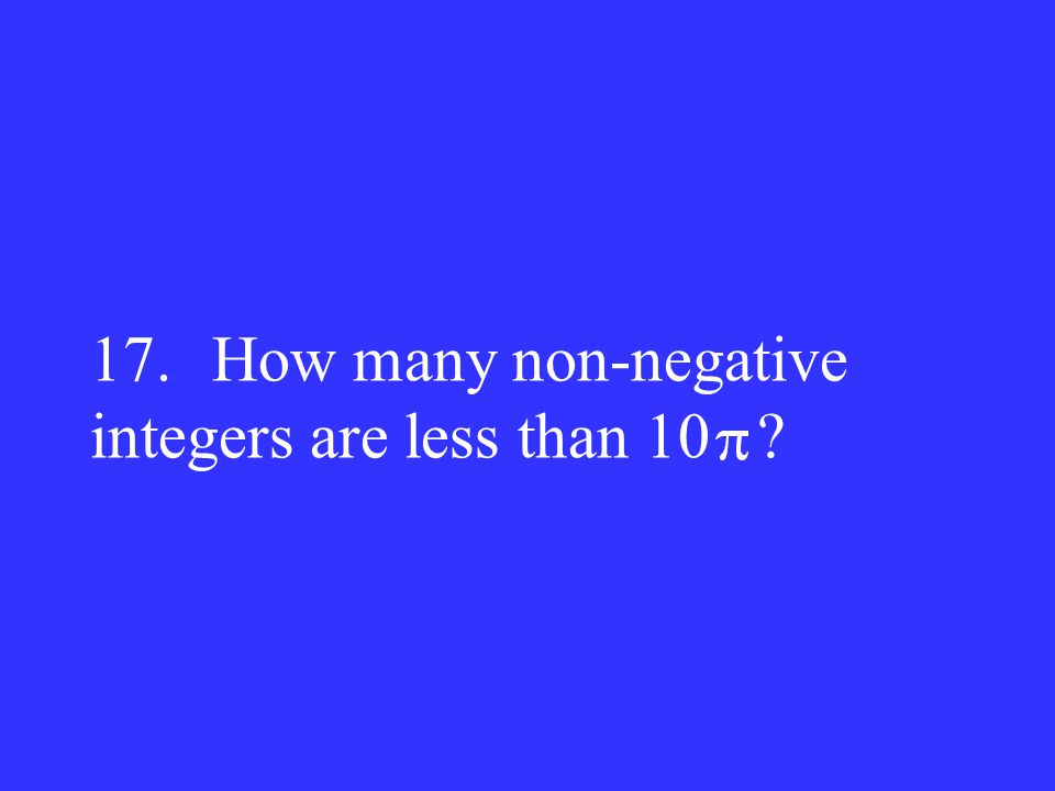 17. How many non-negative integers are less than 10 ?