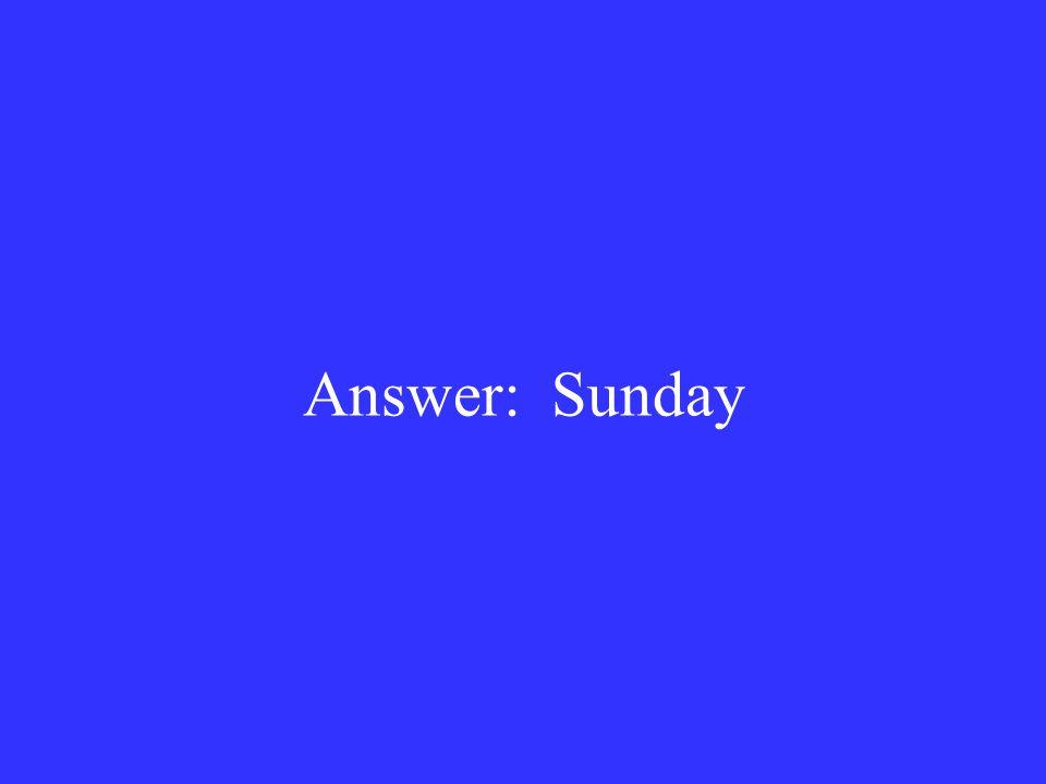 Answer: Sunday