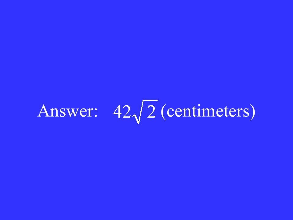Answer: (centimeters)