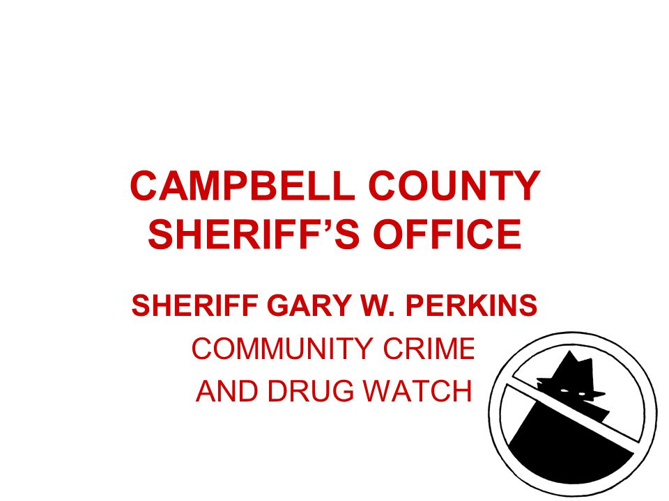 CAMPBELL COUNTY SHERIFF'S OFFICE SHERIFF GARY W. PERKINS COMMUNITY CRIME AND DRUG WATCH