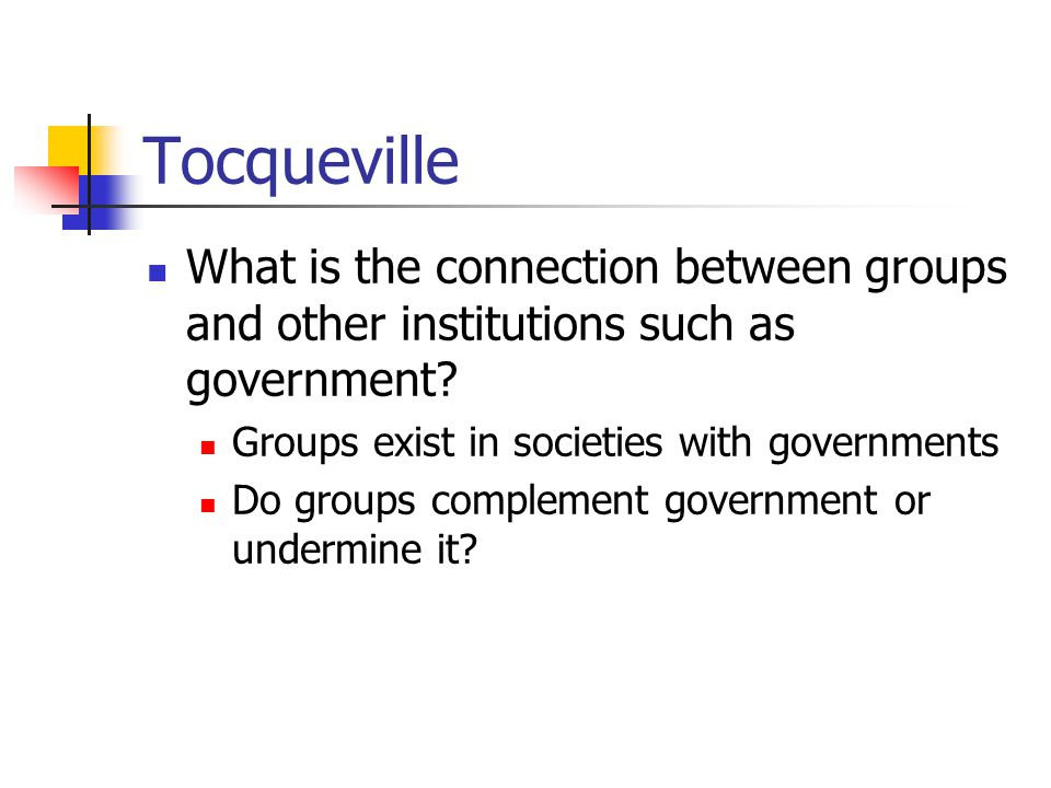 Tocqueville What is the connection between groups and other institutions such as government.